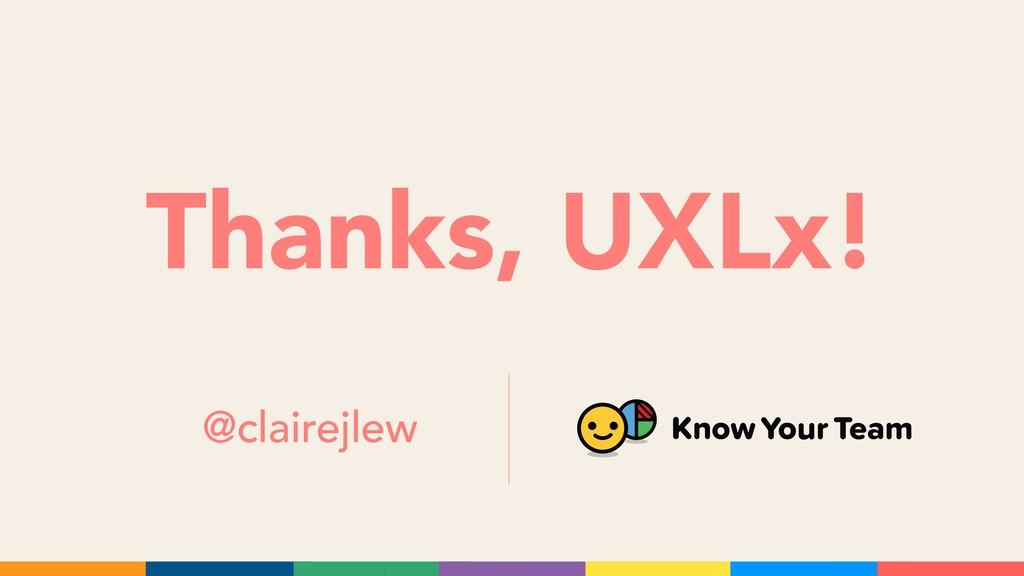 Thanks, UXLx! @clairejlew