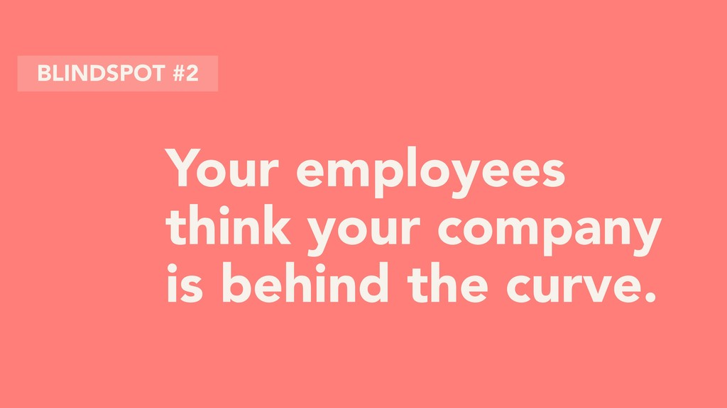 Your employees think your company is behind the...