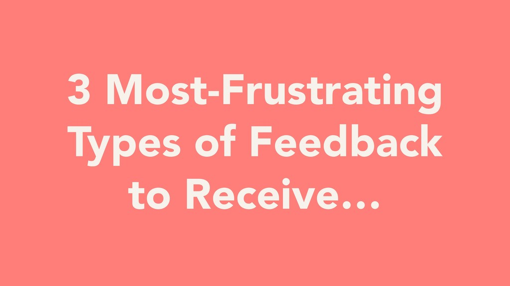 YOUR TURN 3 Most-Frustrating Types of Feedback ...