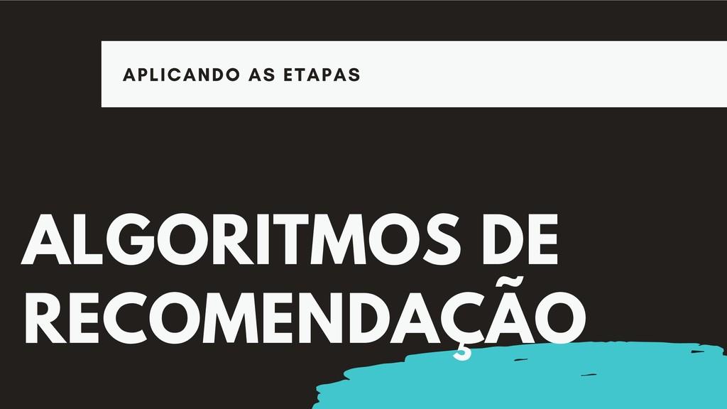 ALGORITMOS DE RECOMENDAÇÃO APLICANDO AS ETAPAS