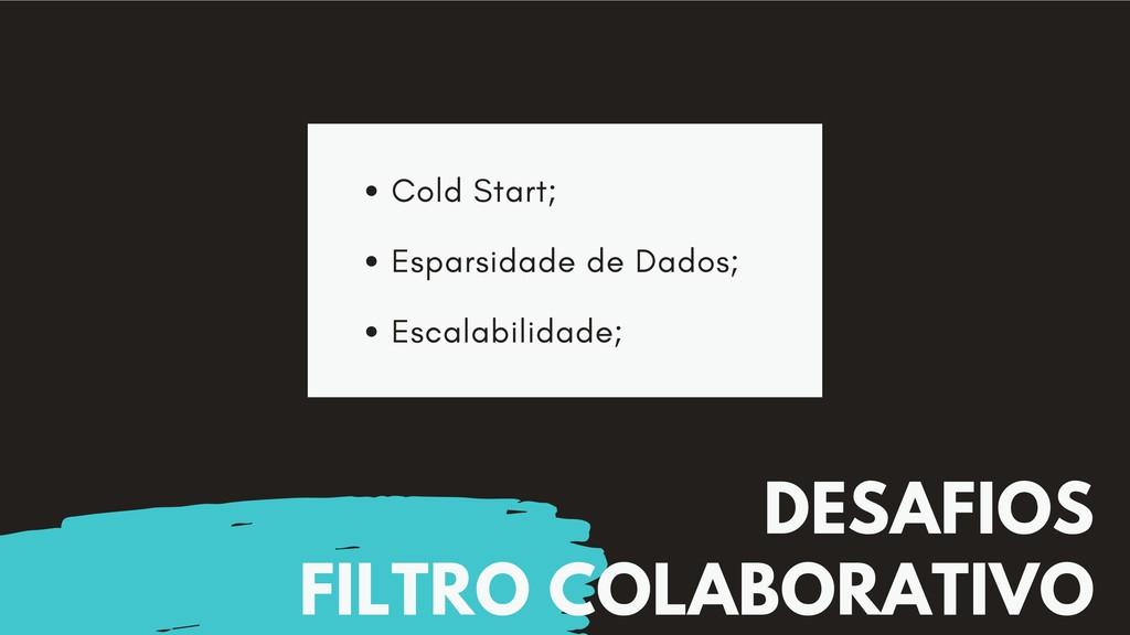 DESAFIOS FILTRO COLABORATIVO Cold Start; Espars...