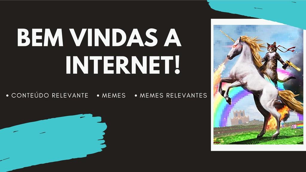 BEM VINDAS A INTERNET! C O N T E Ú D O R E L E ...