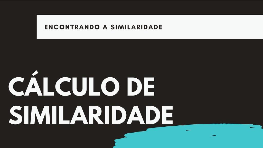 CÁLCULO DE SIMILARIDADE ENCONTRANDO A SIMILARID...