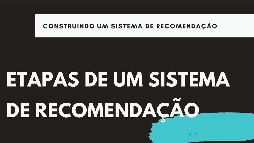 ETAPAS DE UM SISTEMA DE RECOMENDAÇÃO CONSTRUIND...