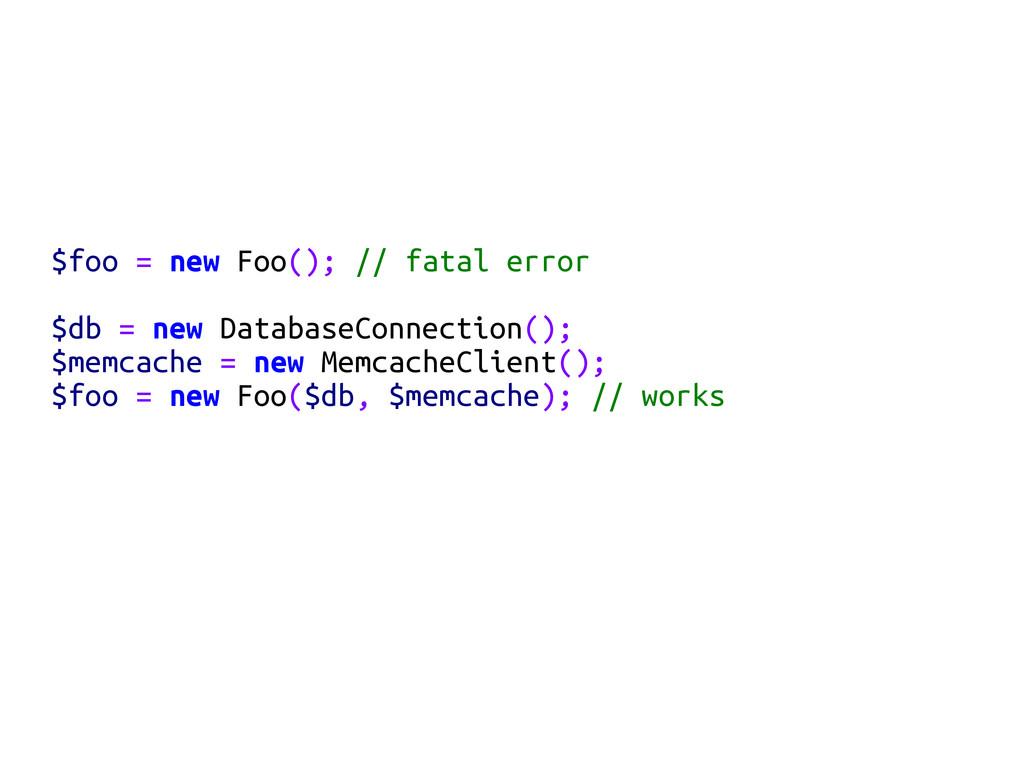 $foo = new Foo(); // fatal error $db = new Data...
