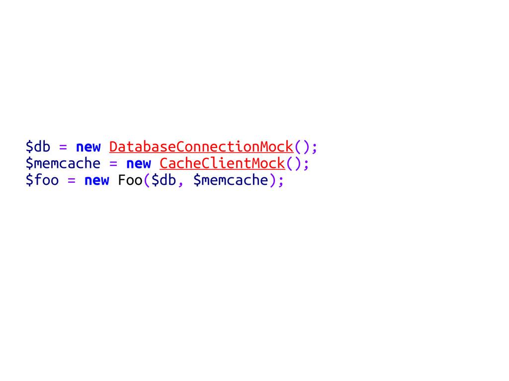 $db = new DatabaseConnectionMock(); $memcache =...