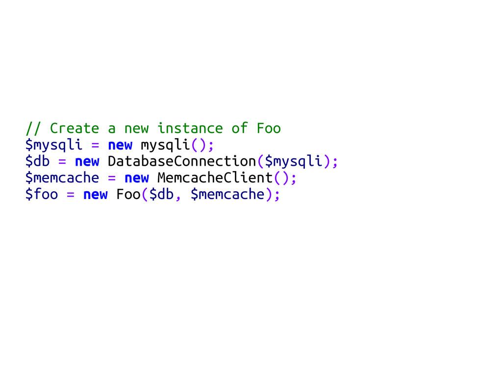 // Create a new instance of Foo $mysqli = new m...