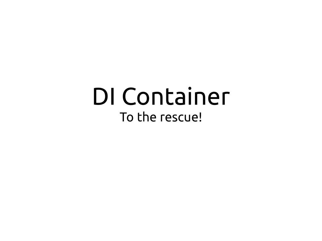DI Container To the rescue!