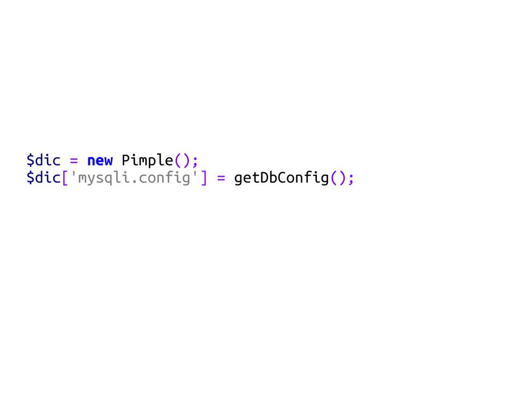 $dic = new Pimple(); $dic['mysqli.config'] = ge...