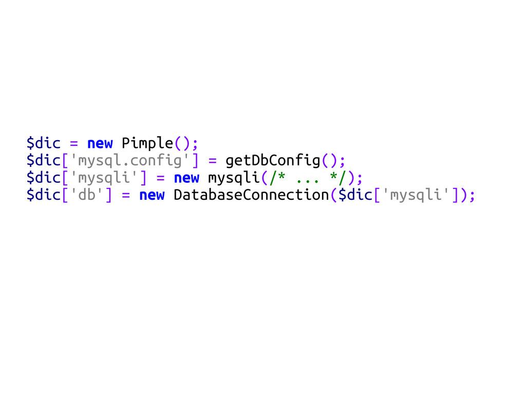 $dic = new Pimple(); $dic['mysql.config'] = get...
