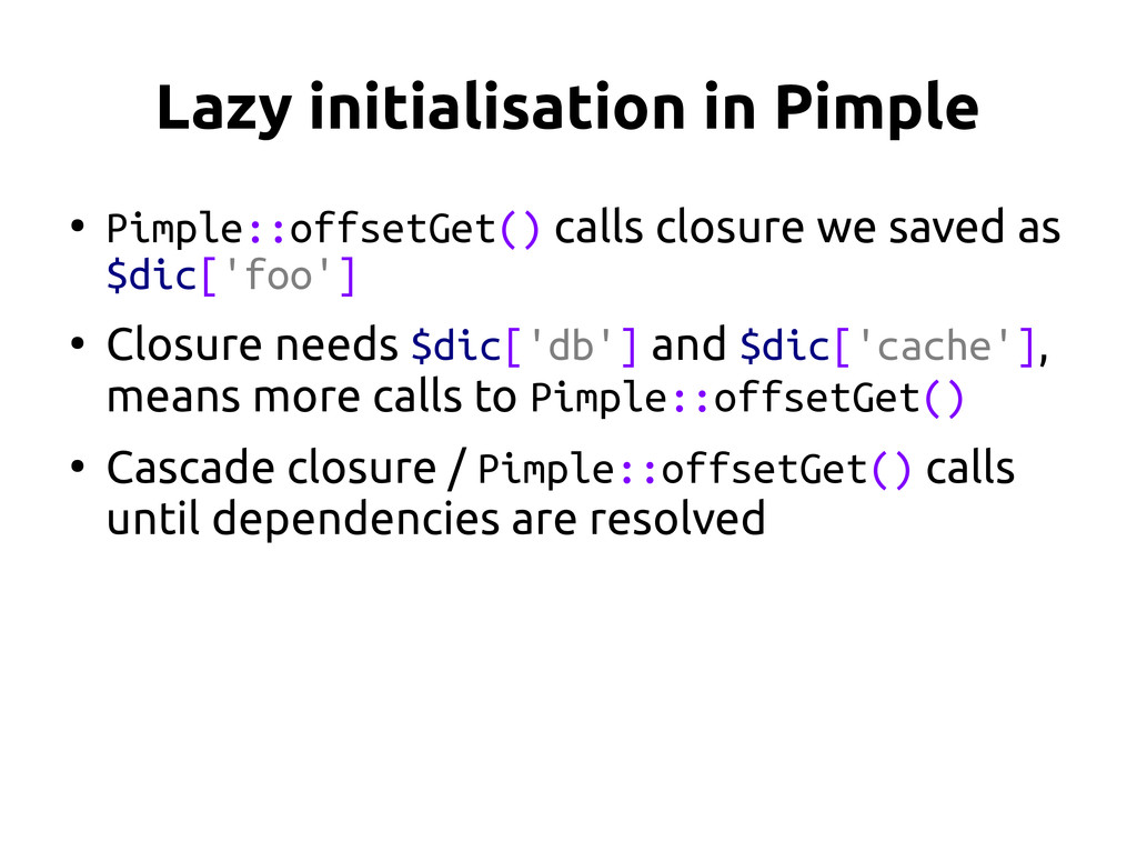 Lazy initialisation in Pimple ● Pimple::offsetG...