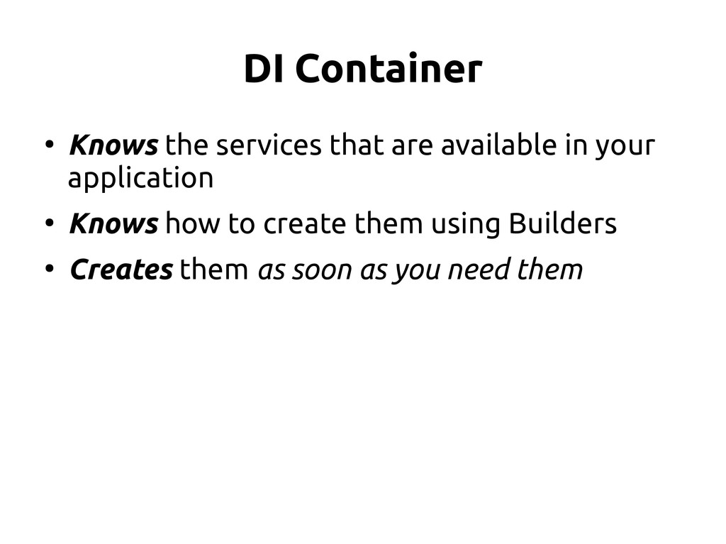 DI Container ● Knows the services that are avai...
