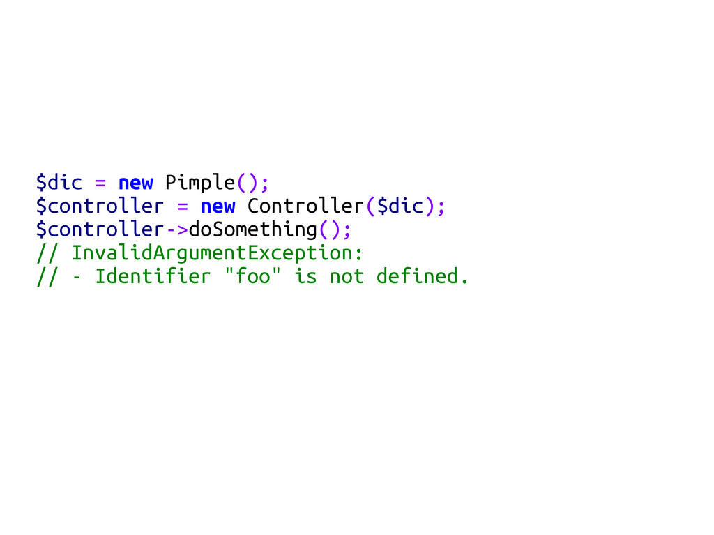 $dic = new Pimple(); $controller = new Controll...