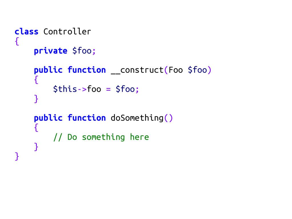 class Controller { private $foo; public functio...