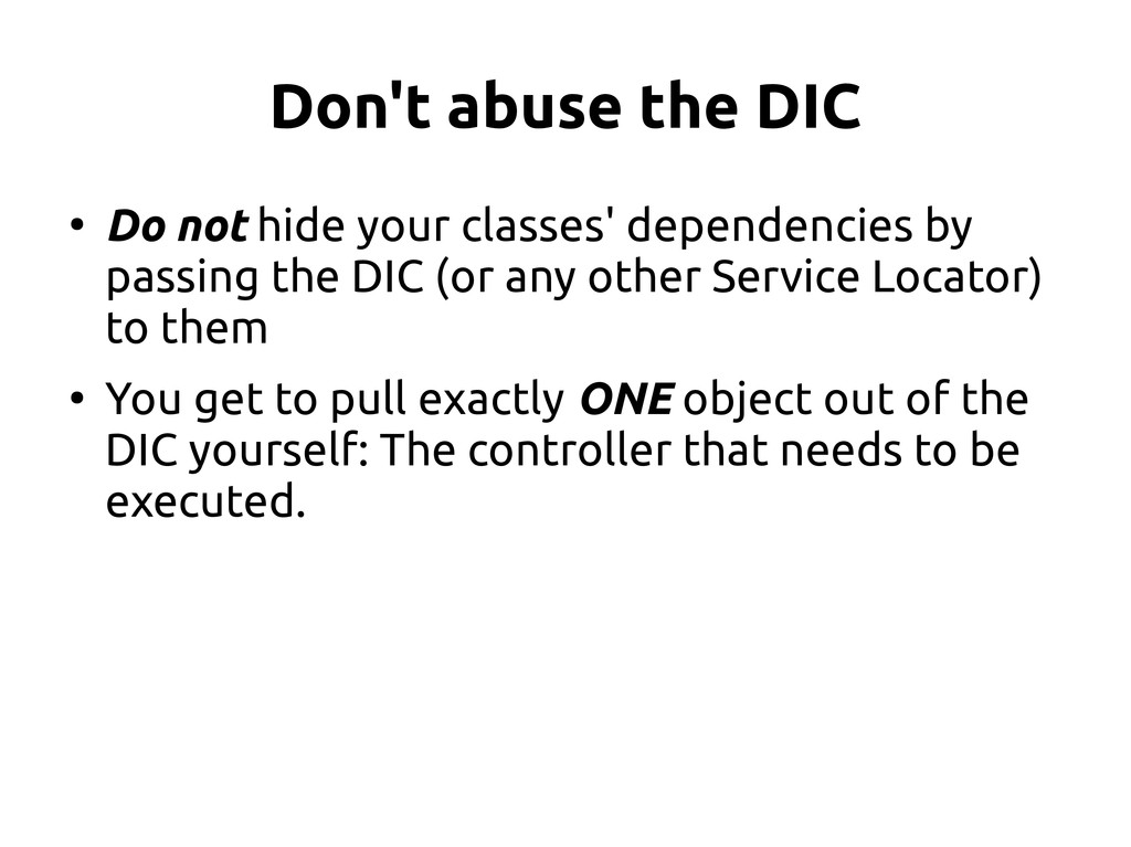 Don't abuse the DIC ● Do not hide your classes'...