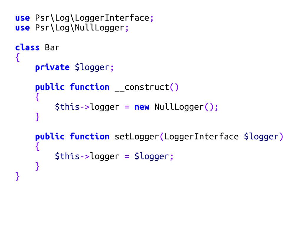 use Psr\Log\LoggerInterface; use Psr\Log\NullLo...