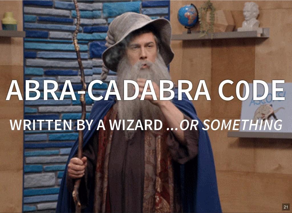 ABRA-CADABRA C0DE WRITTEN BY A WIZARD WRITTEN B...