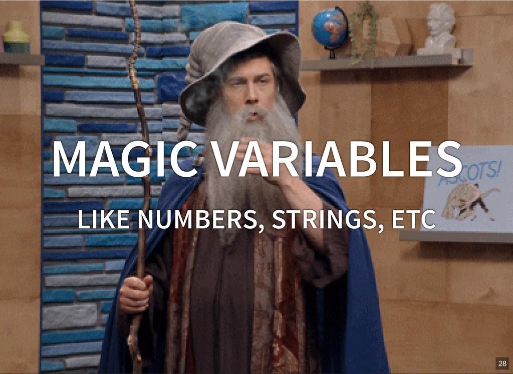 MAGIC VARIABLES LIKE NUMBERS, STRINGS, ETC 28