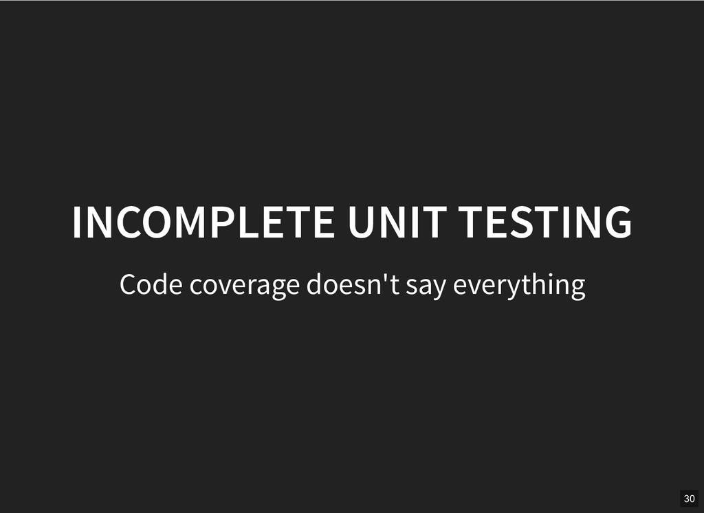 INCOMPLETE UNIT TESTING INCOMPLETE UNIT TESTING...