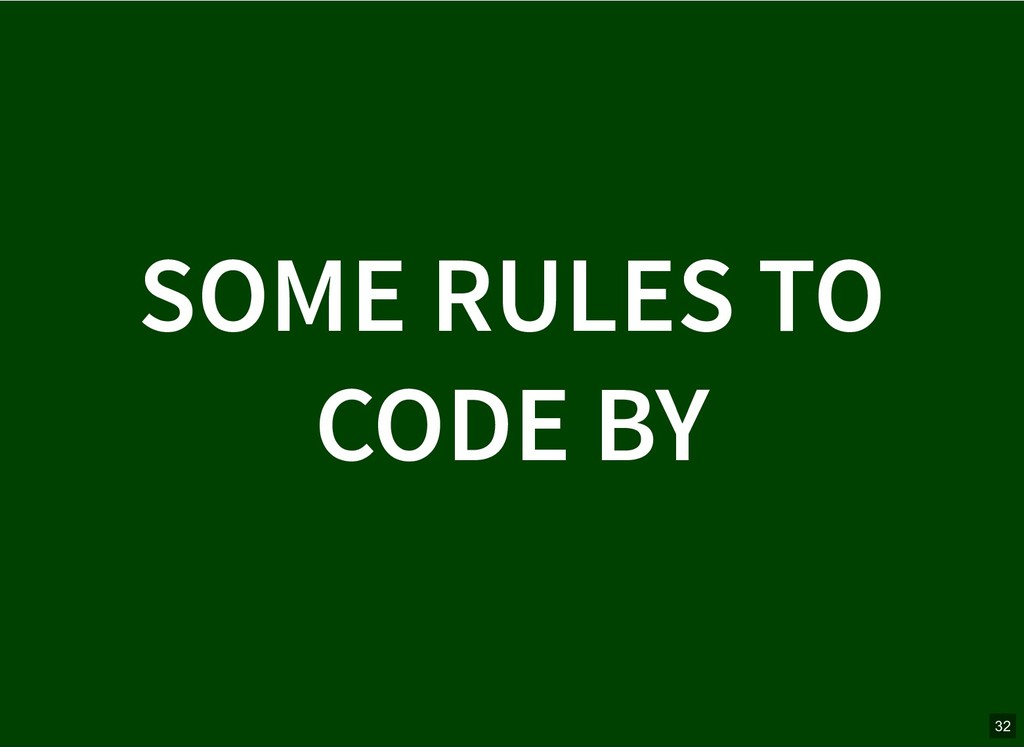 SOME RULES TO SOME RULES TO CODE BY CODE BY 32