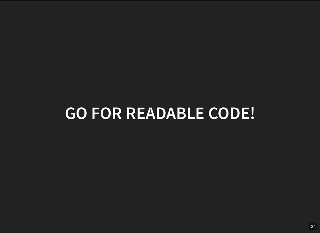 GO FOR READABLE CODE! GO FOR READABLE CODE! 34