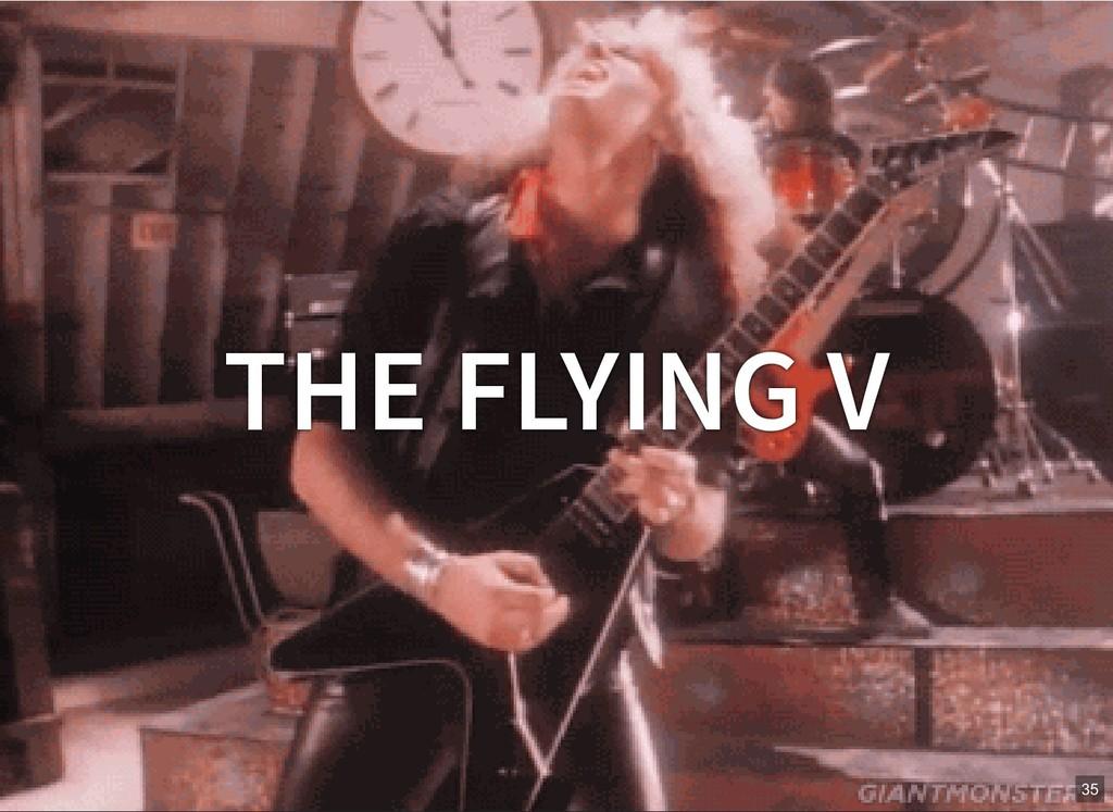 THE FLYING V 35