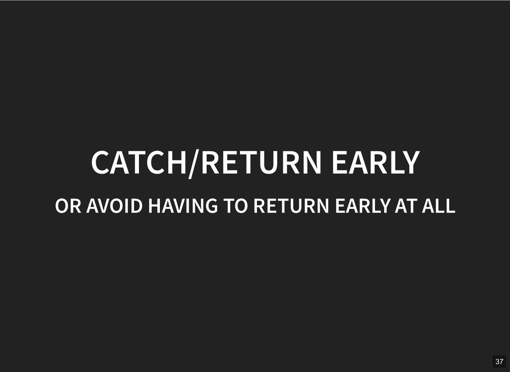 CATCH/RETURN EARLY CATCH/RETURN EARLY OR AVOID ...