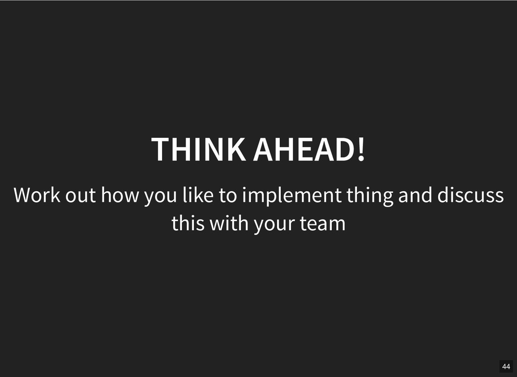 THINK AHEAD! THINK AHEAD! Work out how you like...