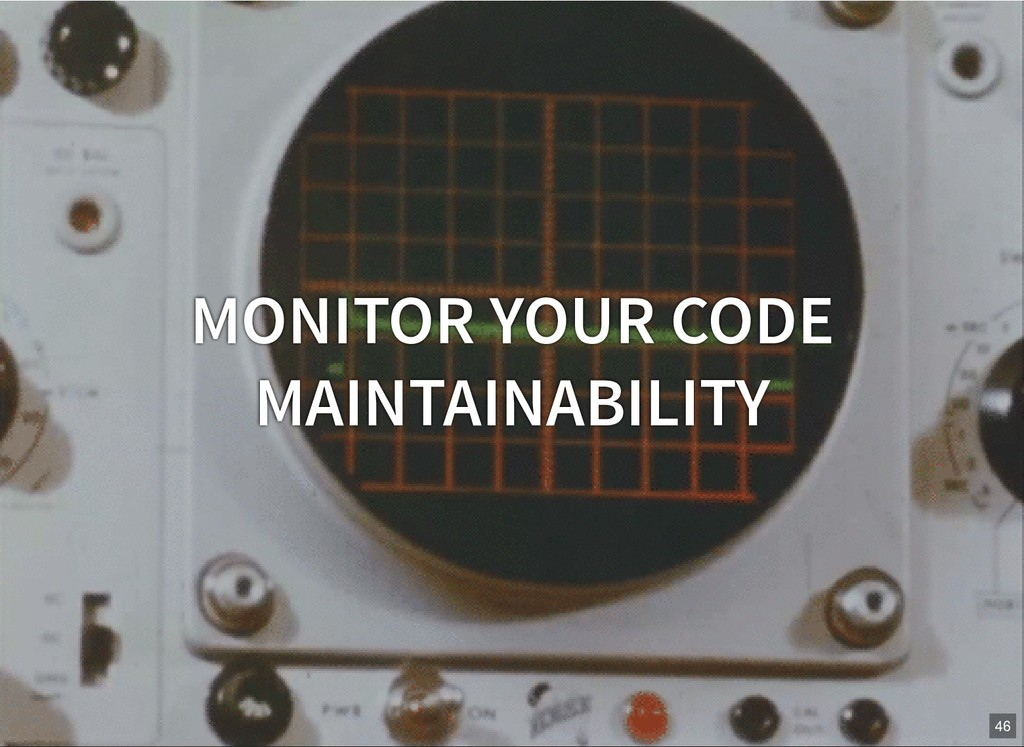 MONITOR YOUR CODE MAINTAINABILITY 46