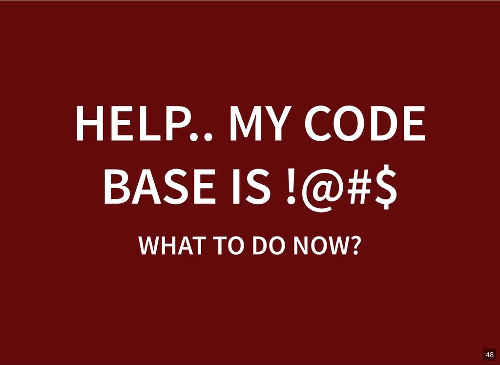 HELP.. MY CODE HELP.. MY CODE BASE IS !@#$ BASE...