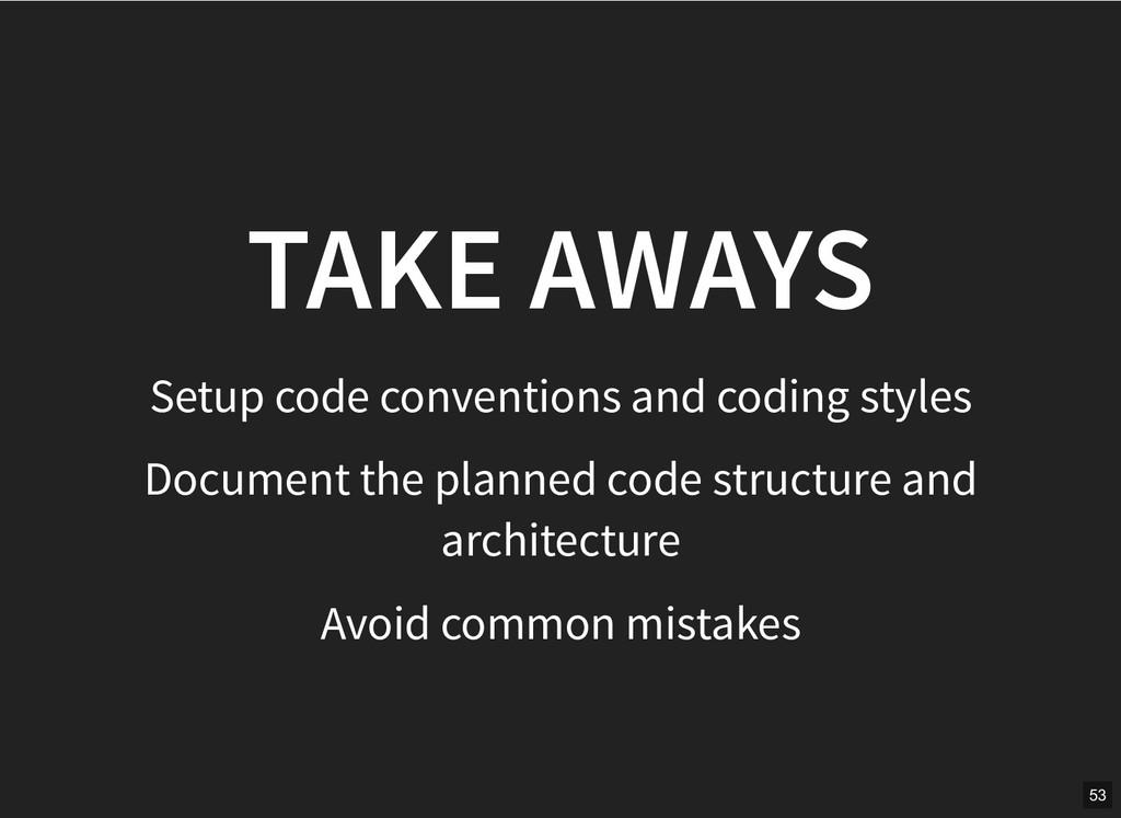 TAKE AWAYS TAKE AWAYS Setup code conventions an...