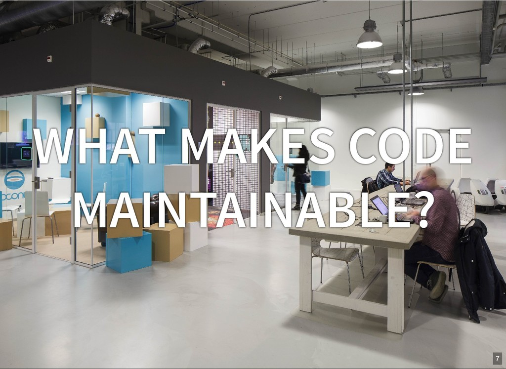 WHAT MAKES CODE MAINTAINABLE? 7