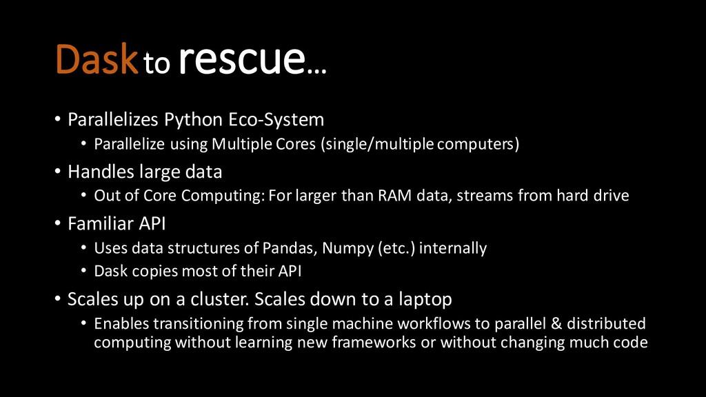 Daskto rescue… • Parallelizes Python Eco-System...