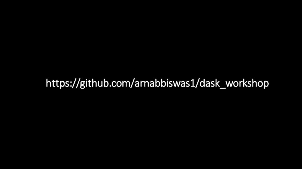 https://github.com/arnabbiswas1/dask_workshop