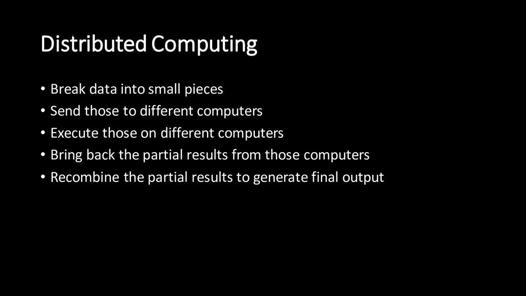 Distributed Computing • Break data into small p...