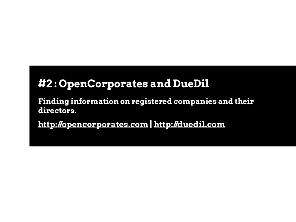 #2 : OpenCorporates and DueDil Finding informat...