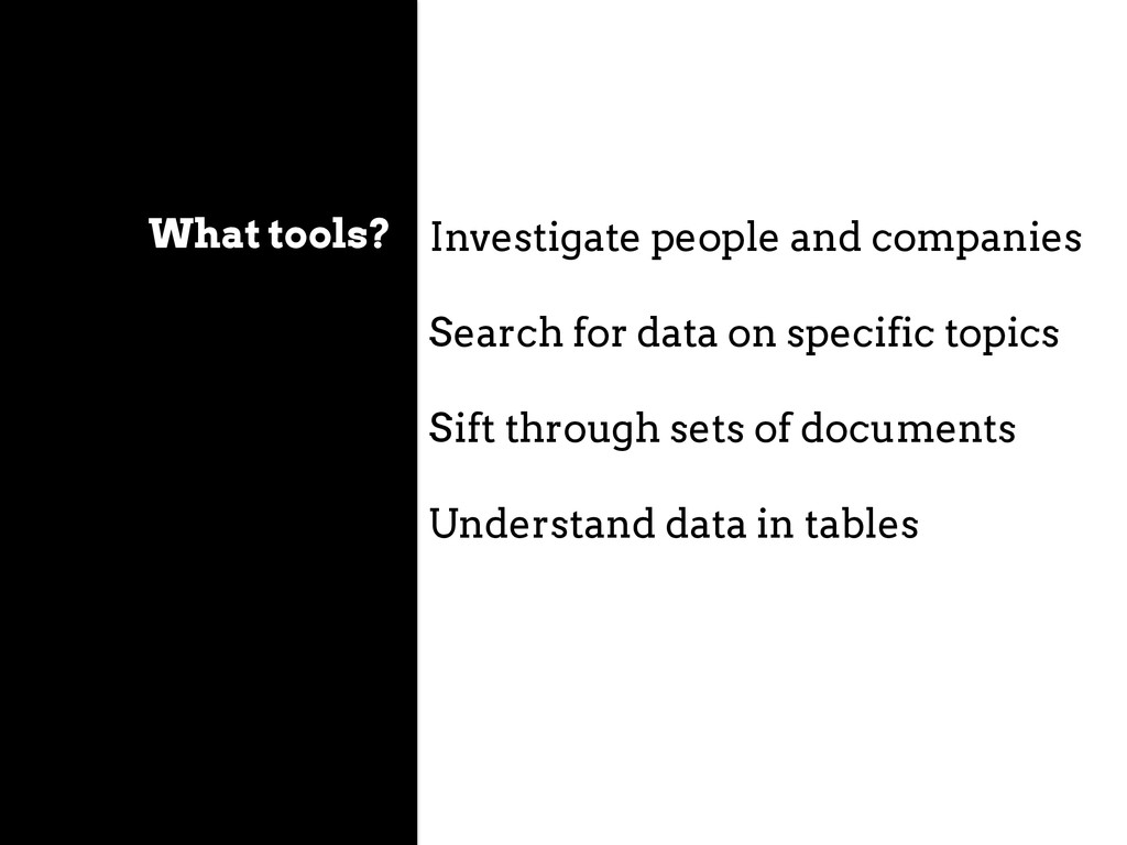What tools? Investigate people and companies Se...
