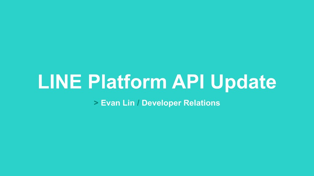 LINE Platform API Update > Evan Lin / Developer...