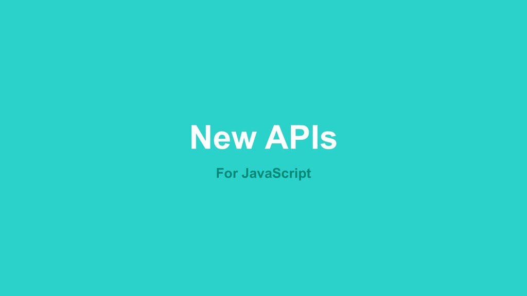 New APIs For JavaScript