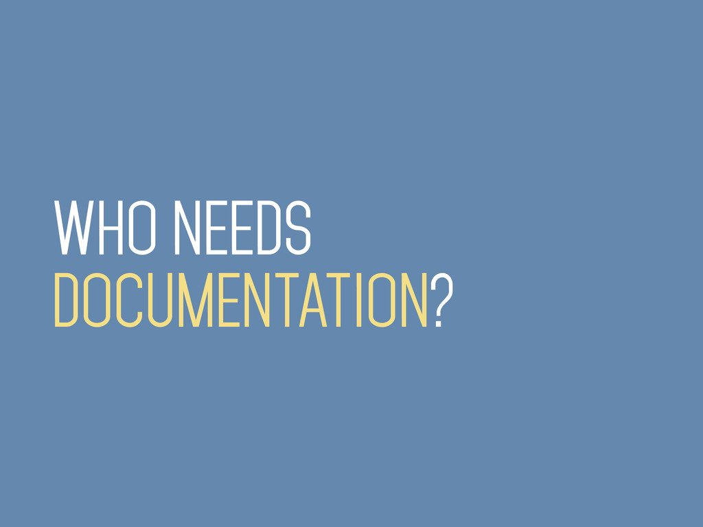 WHO NEEDS DOCUMENTATION?