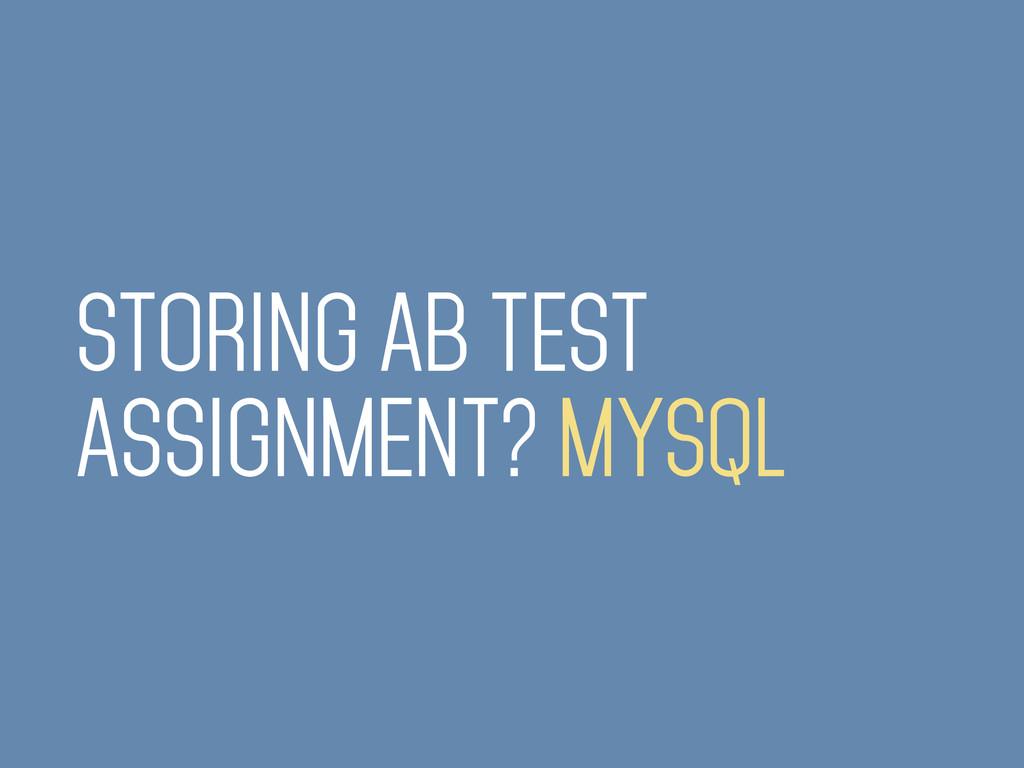 STORING AB TEST ASSIGNMENT? MYSQL