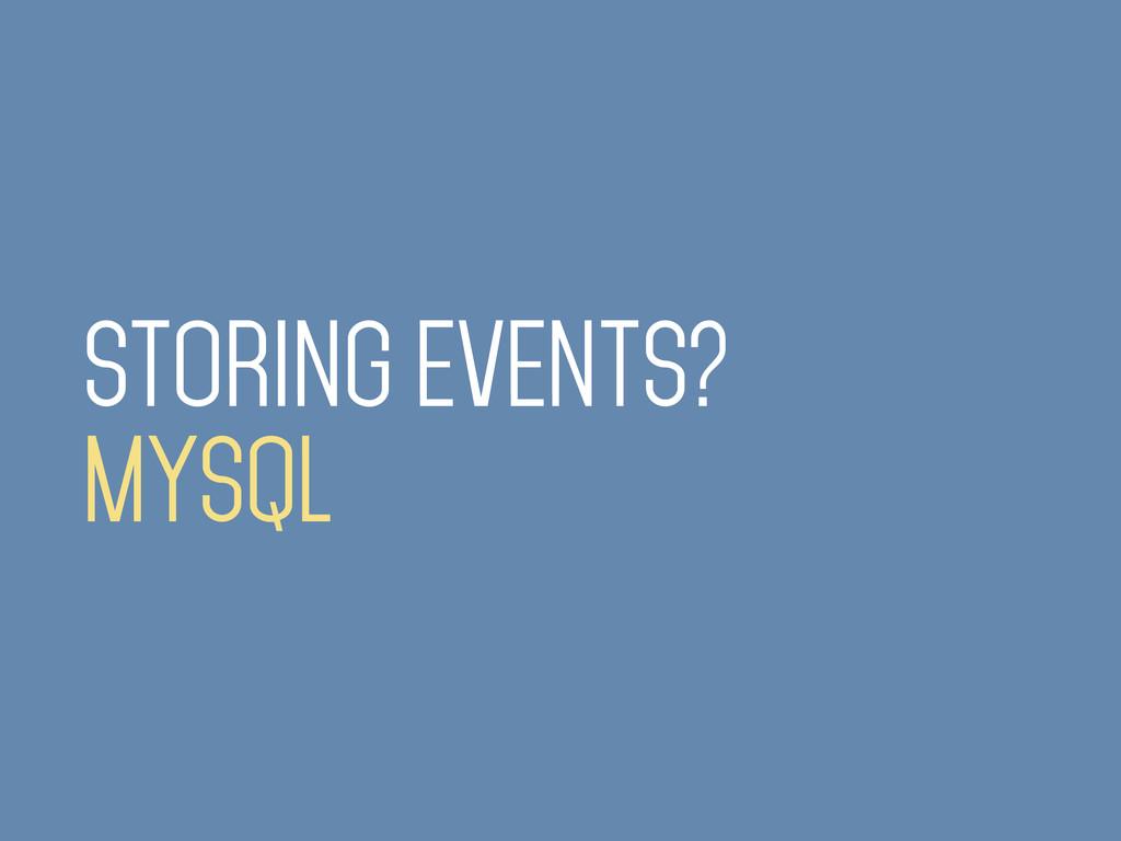 STORING EVENTS? MYSQL