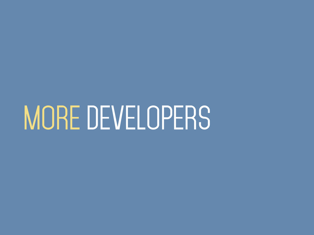 MORE DEVELOPERS