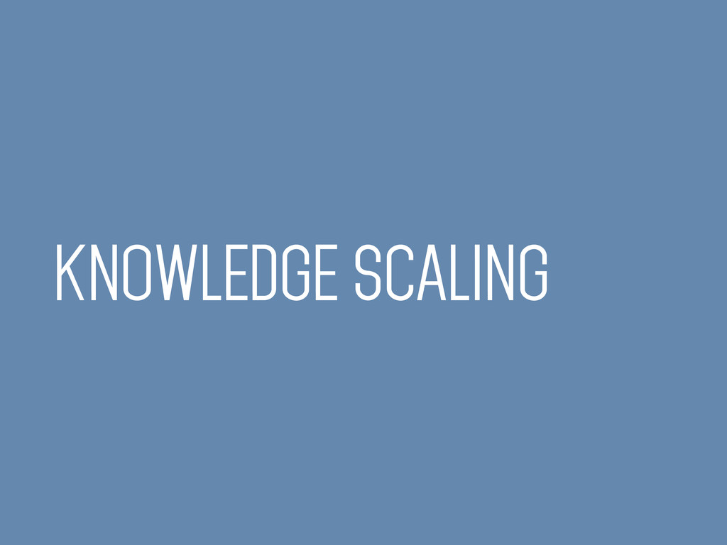 KNOWLEDGE SCALING