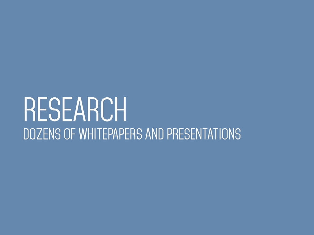 RESEARCH DOZENS OF WHITEPAPERS AND PRESENTATIONS