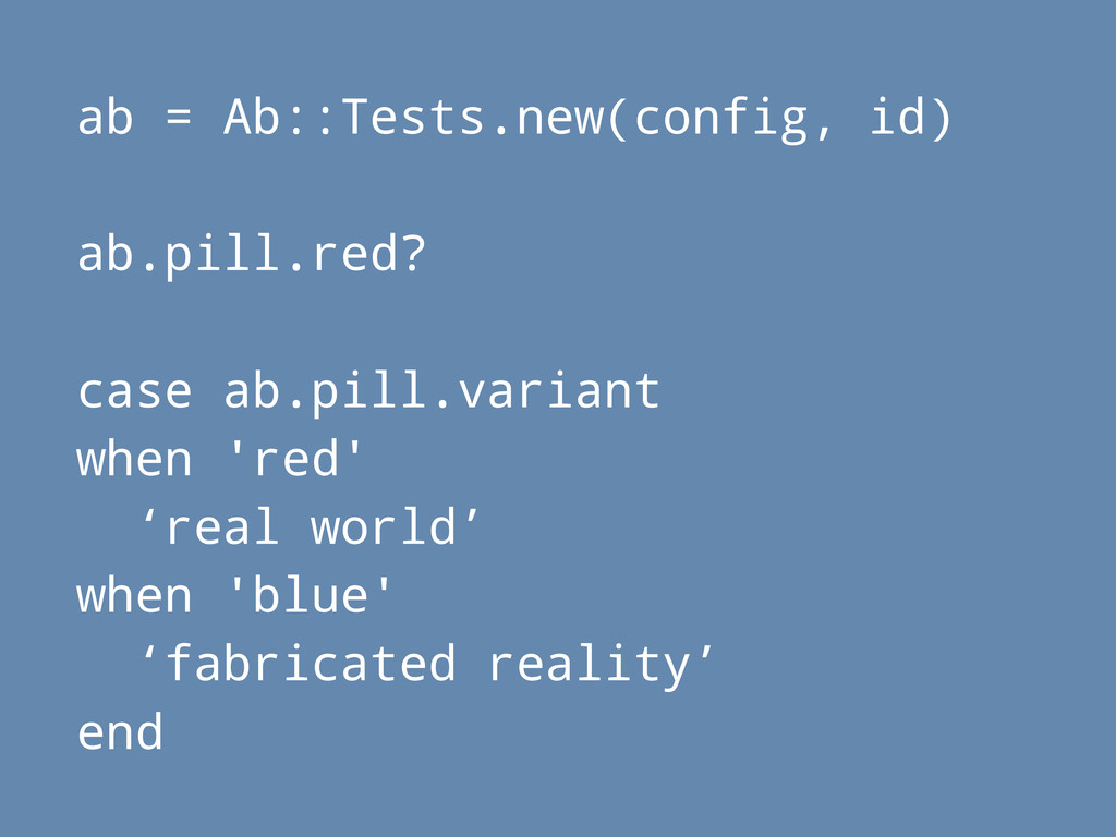 ab = Ab::Tests.new(config, id) ab.pill.red? cas...
