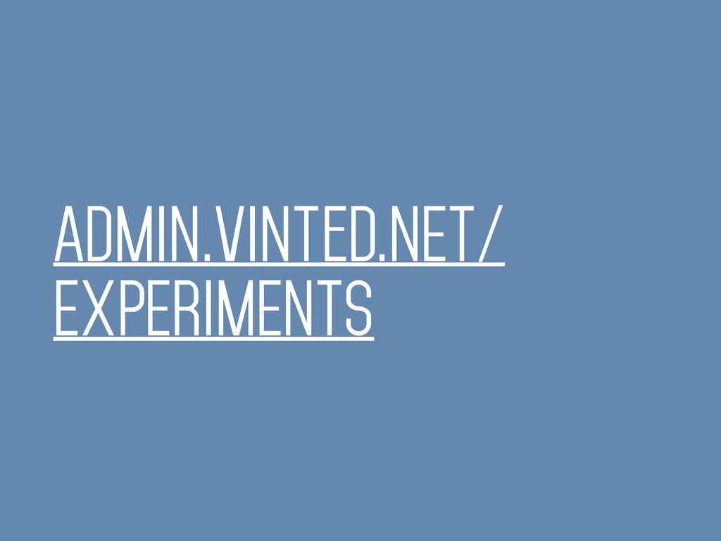 ADMIN.vinted.NET/ EXPERIMENTS