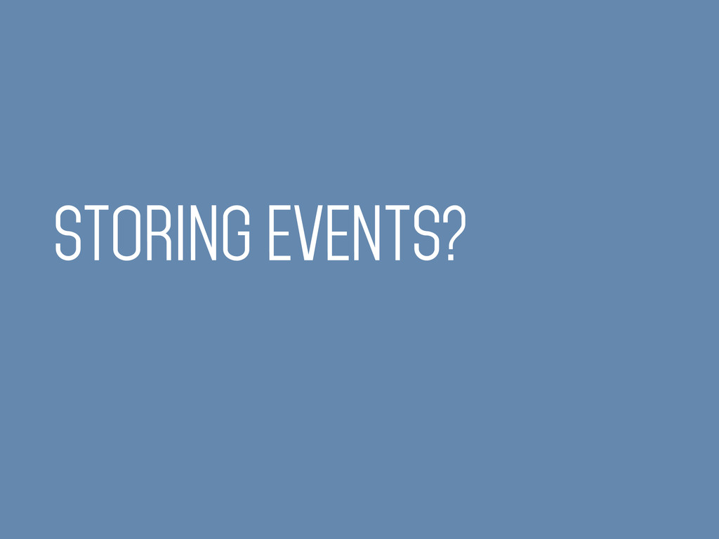 STORING EVENTS?