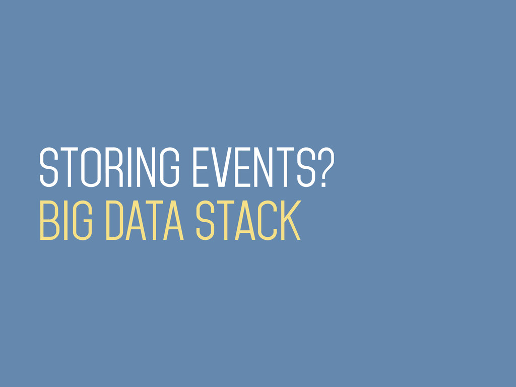 STORING EVENTS? BIG DATA stack
