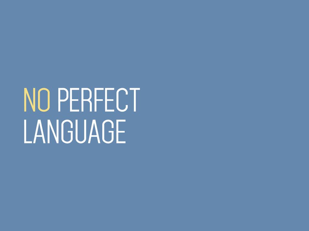 NO PERFECT LANGUAGE